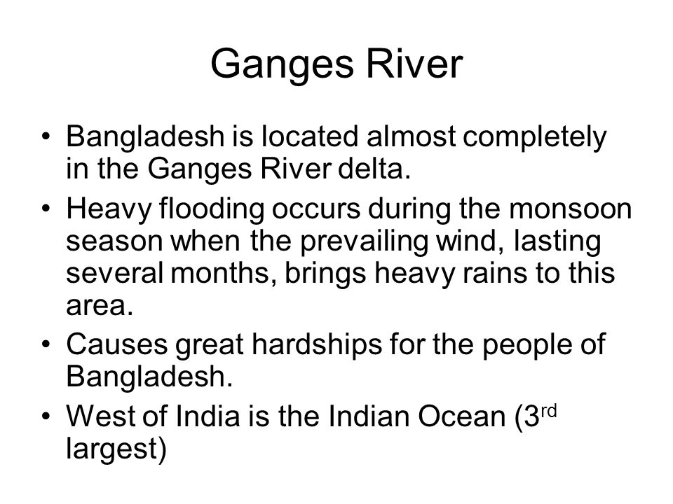 Ganges River Bangladesh is located almost completely in the Ganges River delta.