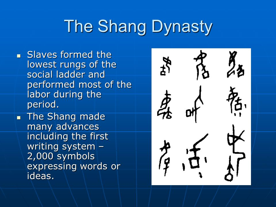 The Shang Dynasty Slaves formed the lowest rungs of the social ladder and performed most of the labor during the period.