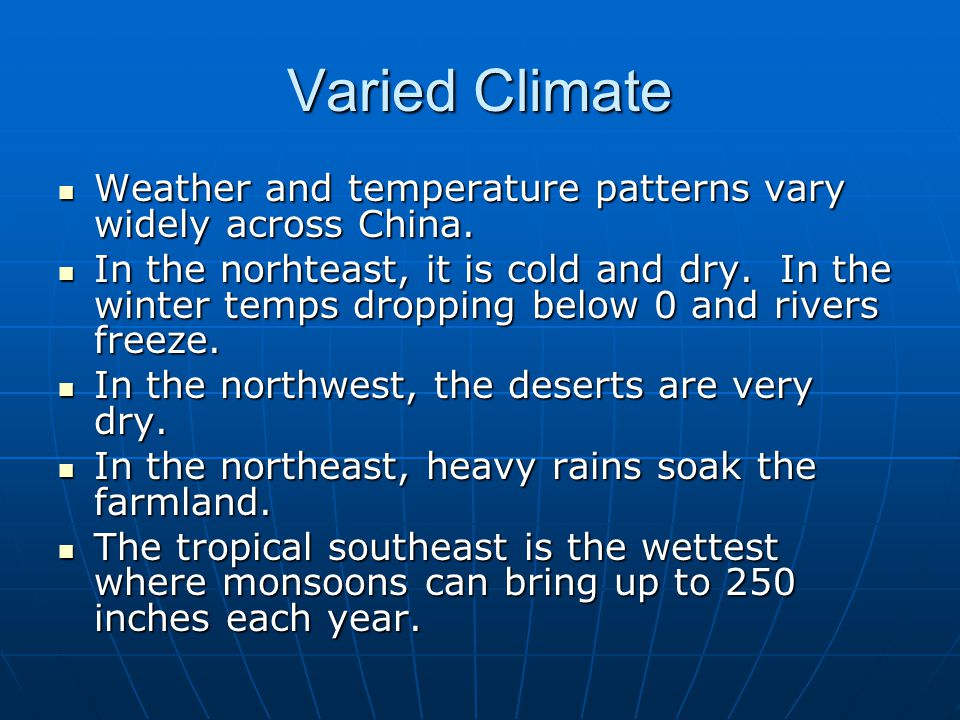 Varied Climate Weather and temperature patterns vary widely across China.