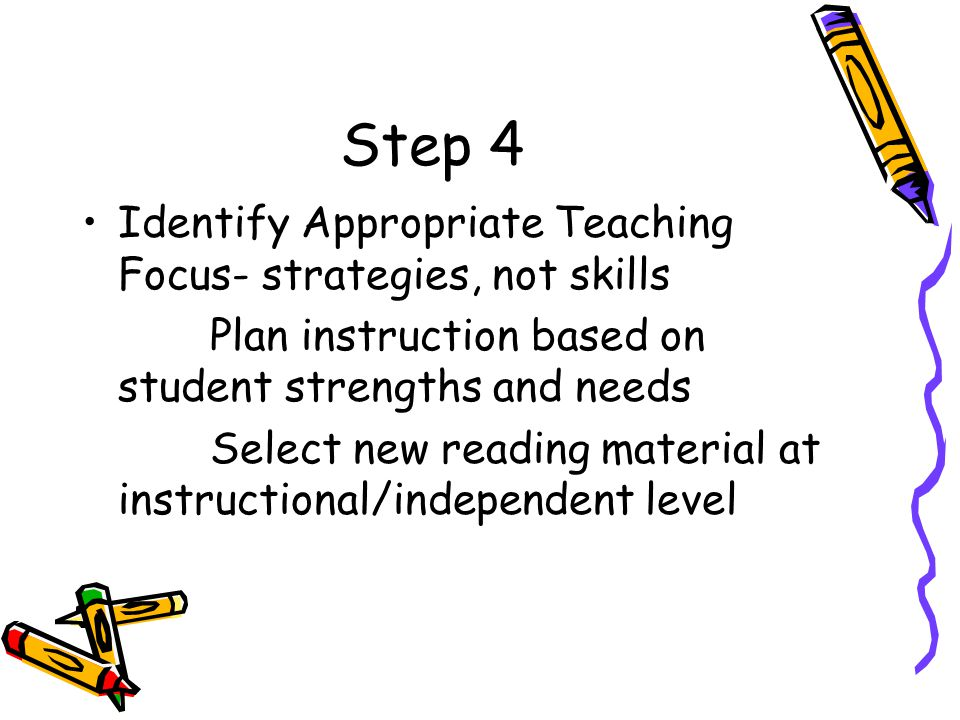 Step 4 Identify Appropriate Teaching Focus- strategies, not skills