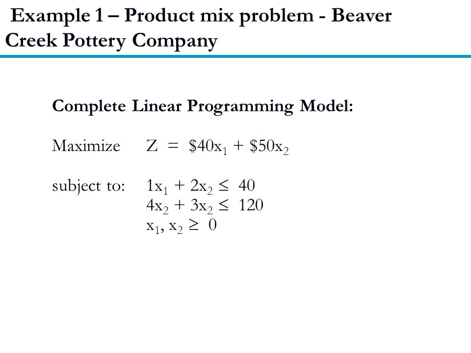 Example 1 – Product mix problem - Beaver Creek Pottery Company