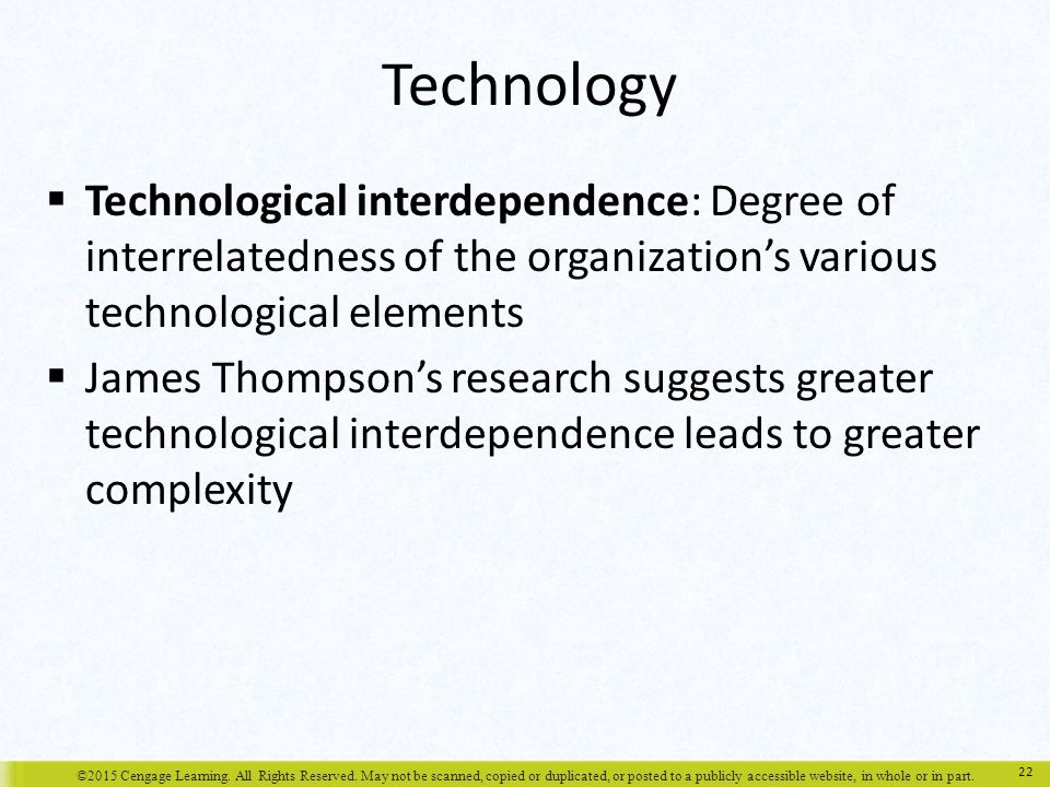Technology Technological interdependence: Degree of interrelatedness of the organization's various technological elements.