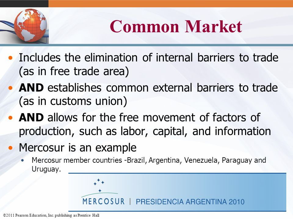 Common Market Includes the elimination of internal barriers to trade (as in free trade area)