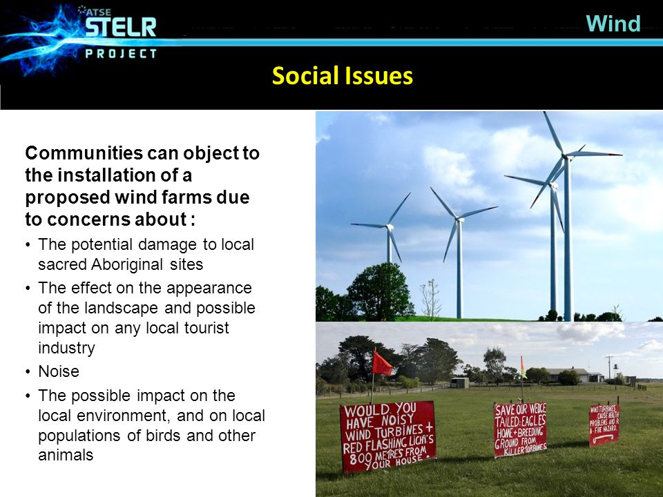 Wind Social Issues. Communities can object to the installation of a proposed wind farms due to concerns about :