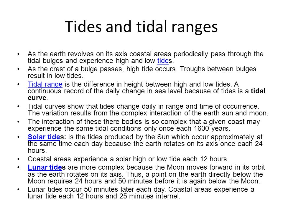 Tides and tidal ranges As the earth revolves on its axis coastal areas periodically pass through the tidal bulges and experience high and low tides.