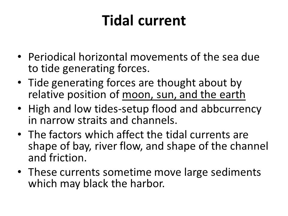 Tidal current Periodical horizontal movements of the sea due to tide generating forces.