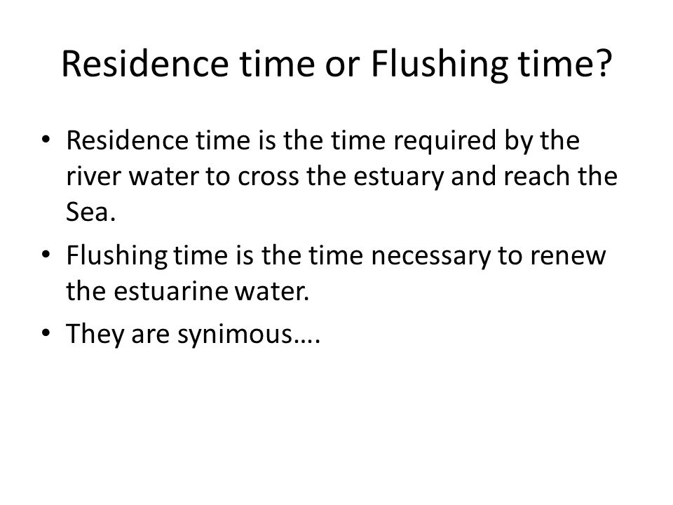 Residence time or Flushing time