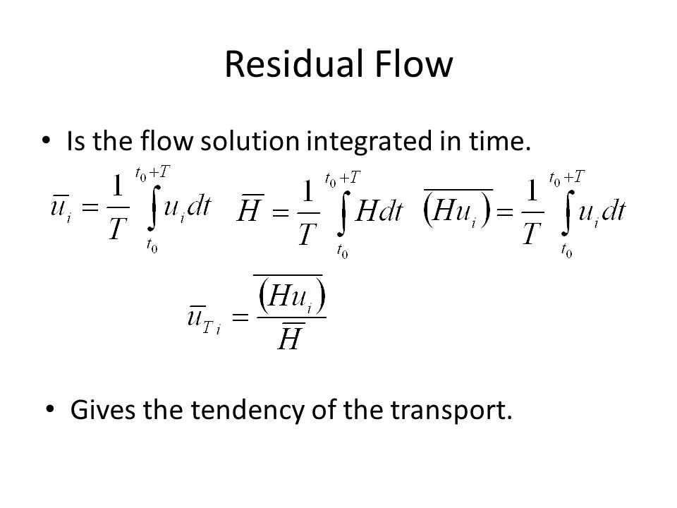 Residual Flow Is the flow solution integrated in time.