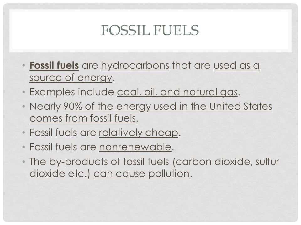 Fossil Fuels Fossil fuels are hydrocarbons that are used as a source of energy. Examples include coal, oil, and natural gas.