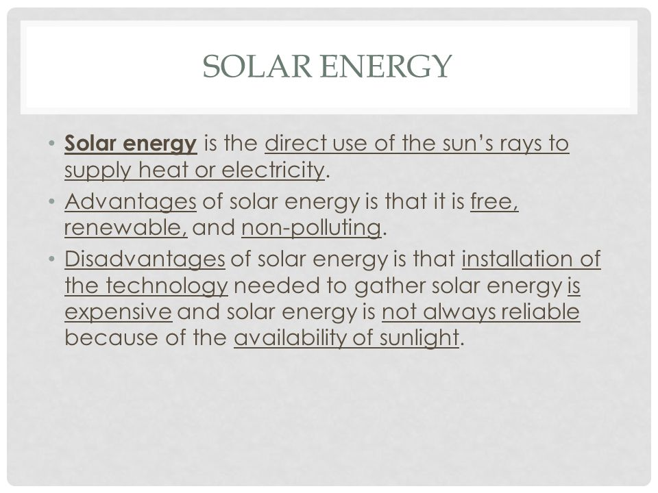 Solar Energy Solar energy is the direct use of the sun's rays to supply heat or electricity.