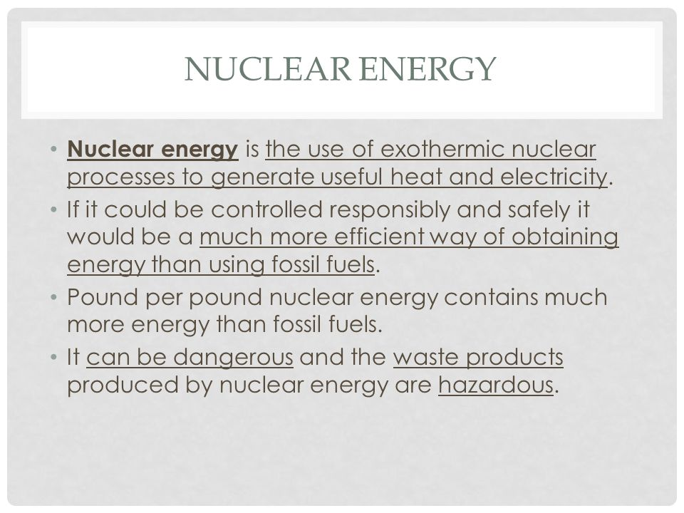 Nuclear Energy Nuclear energy is the use of exothermic nuclear processes to generate useful heat and electricity.