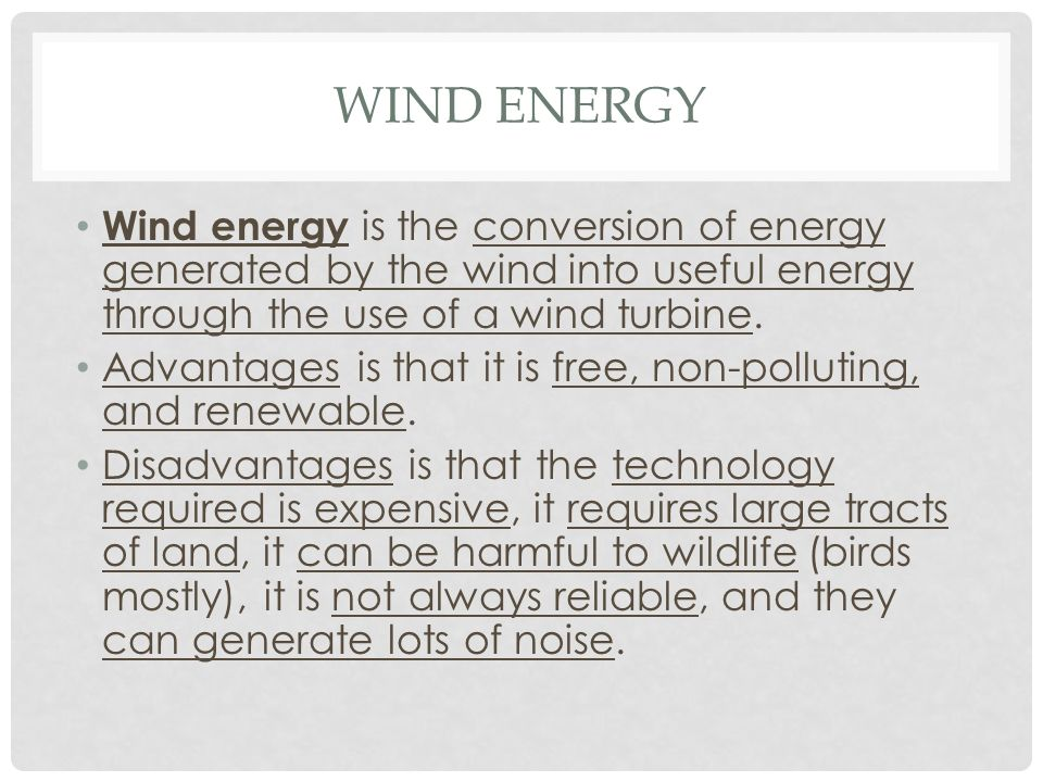 Wind Energy Wind energy is the conversion of energy generated by the wind into useful energy through the use of a wind turbine.