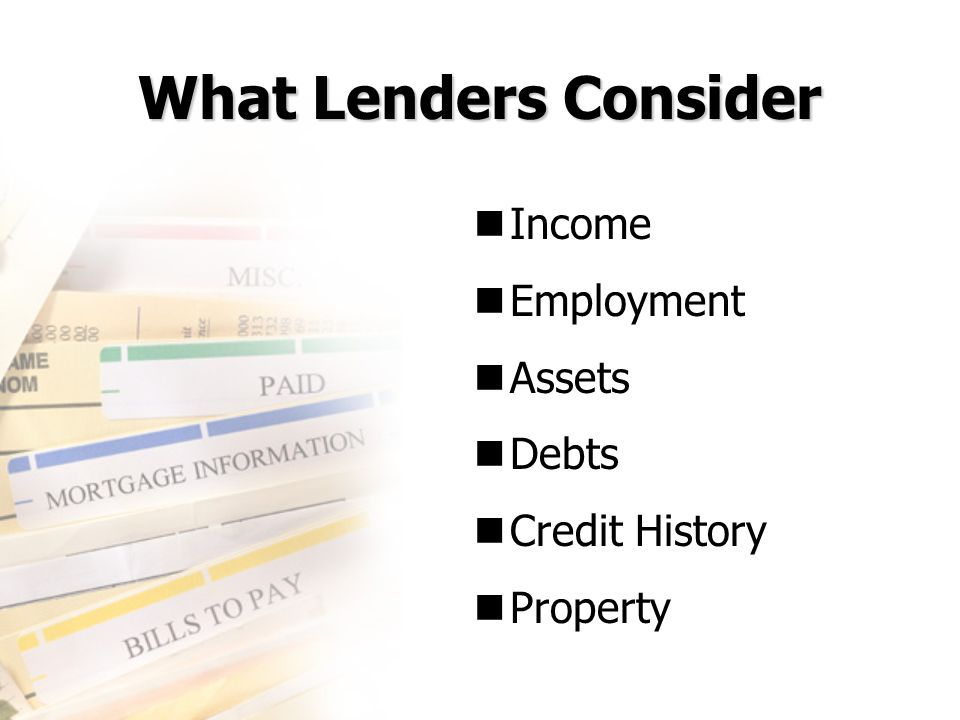 What Lenders Consider Income Employment Assets Debts Credit History