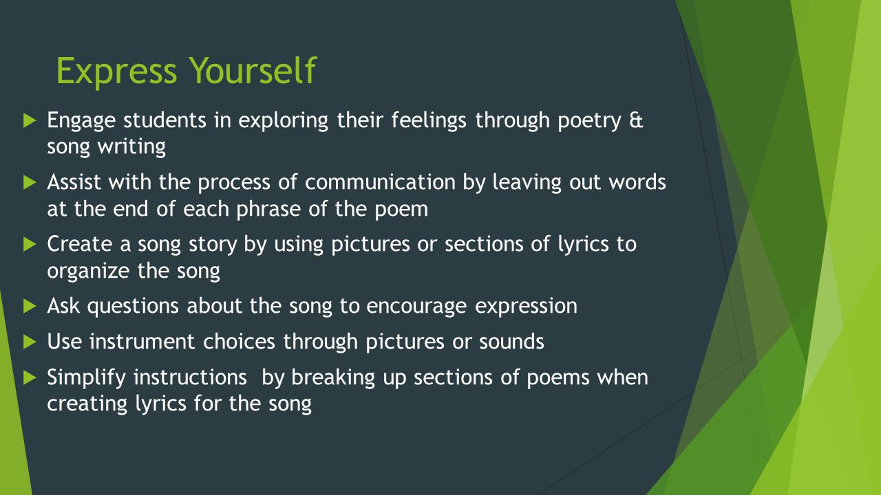 Express Yourself Engage students in exploring their feelings through poetry & song writing.