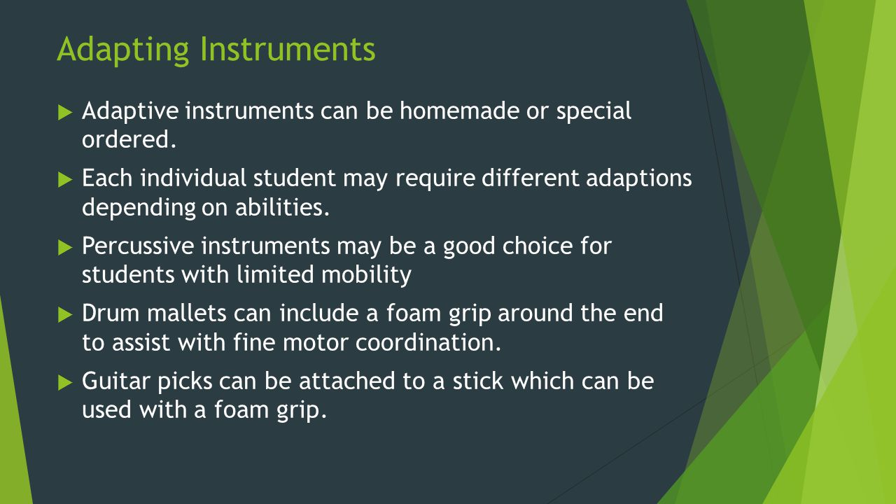 Adapting Instruments Adaptive instruments can be homemade or special ordered.