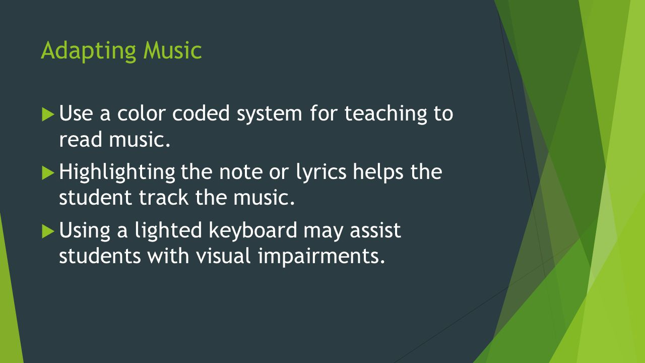 Adapting Music Use a color coded system for teaching to read music.