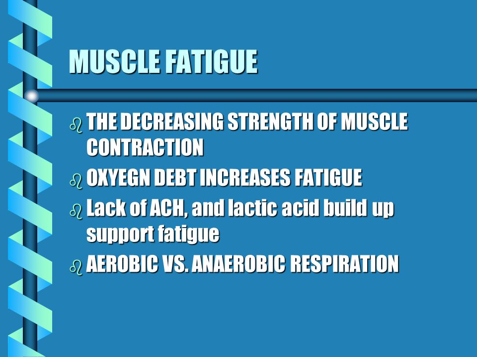 MUSCLE FATIGUE THE DECREASING STRENGTH OF MUSCLE CONTRACTION