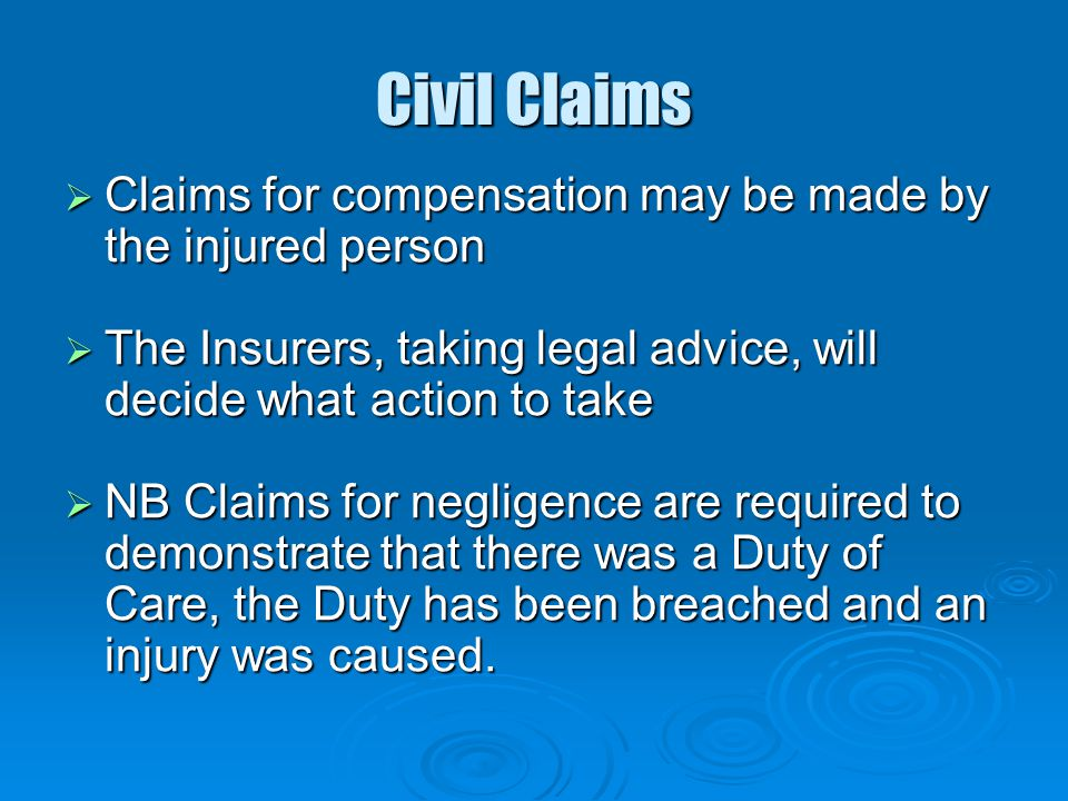 Civil Claims Claims for compensation may be made by the injured person