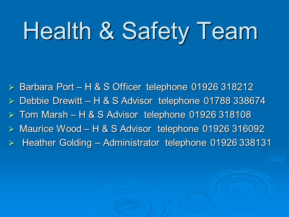 Health & Safety Team Barbara Port – H & S Officer telephone Debbie Drewitt – H & S Advisor telephone