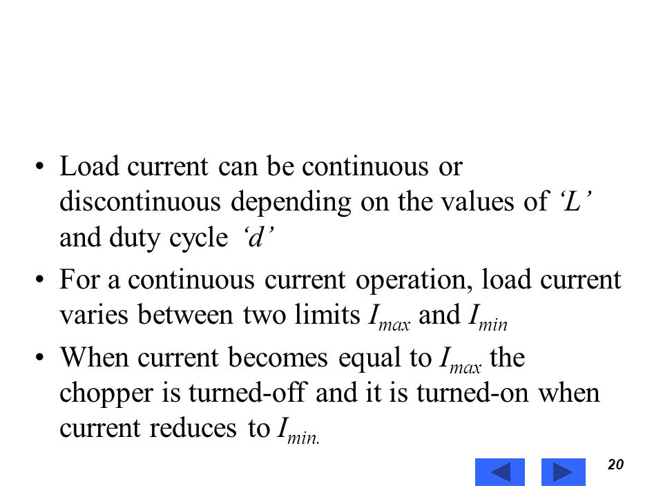 Power Electronics Load current can be continuous or discontinuous depending on the values of 'L' and duty cycle 'd'