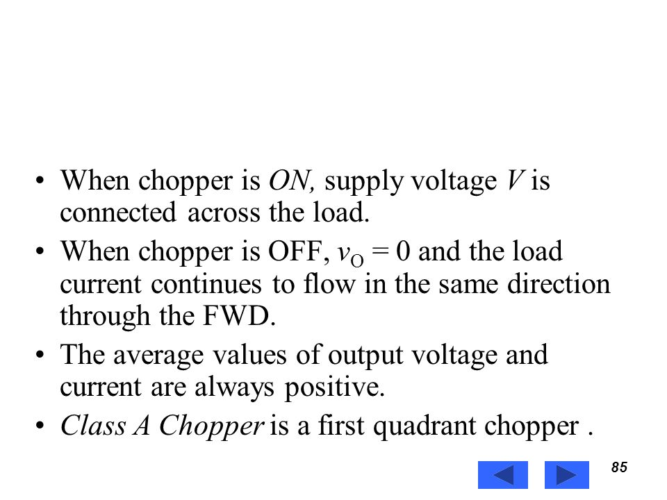 When chopper is ON, supply voltage V is connected across the load.