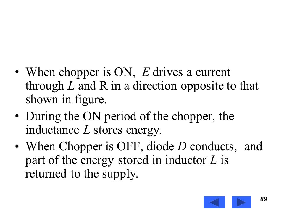 During the ON period of the chopper, the inductance L stores energy.