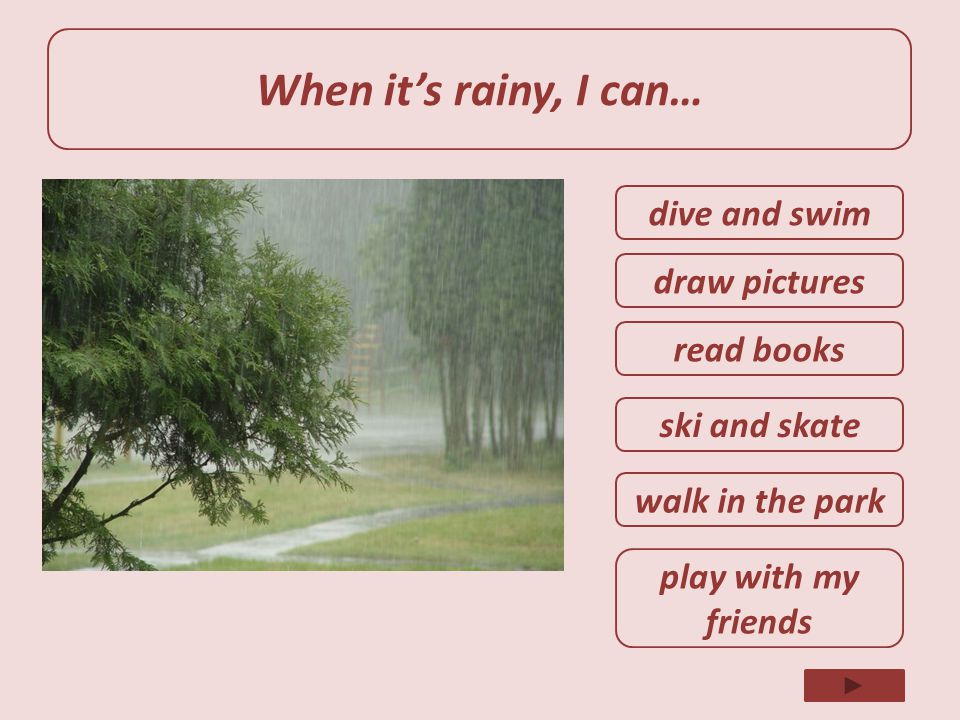 When it's rainy, I can… dive and swim draw pictures read books