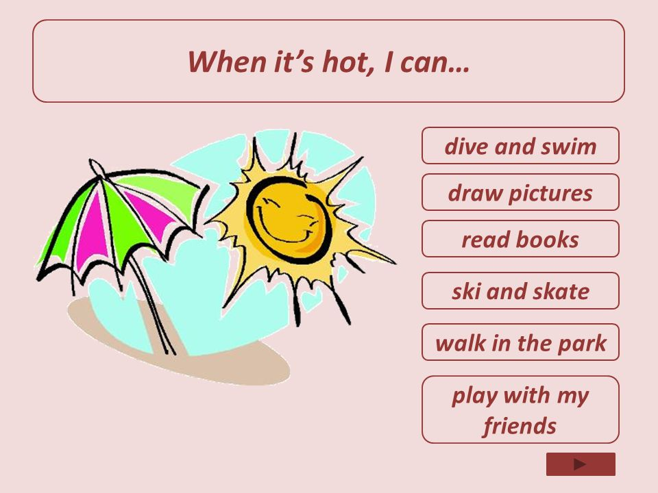 When it's hot, I can… dive and swim draw pictures read books