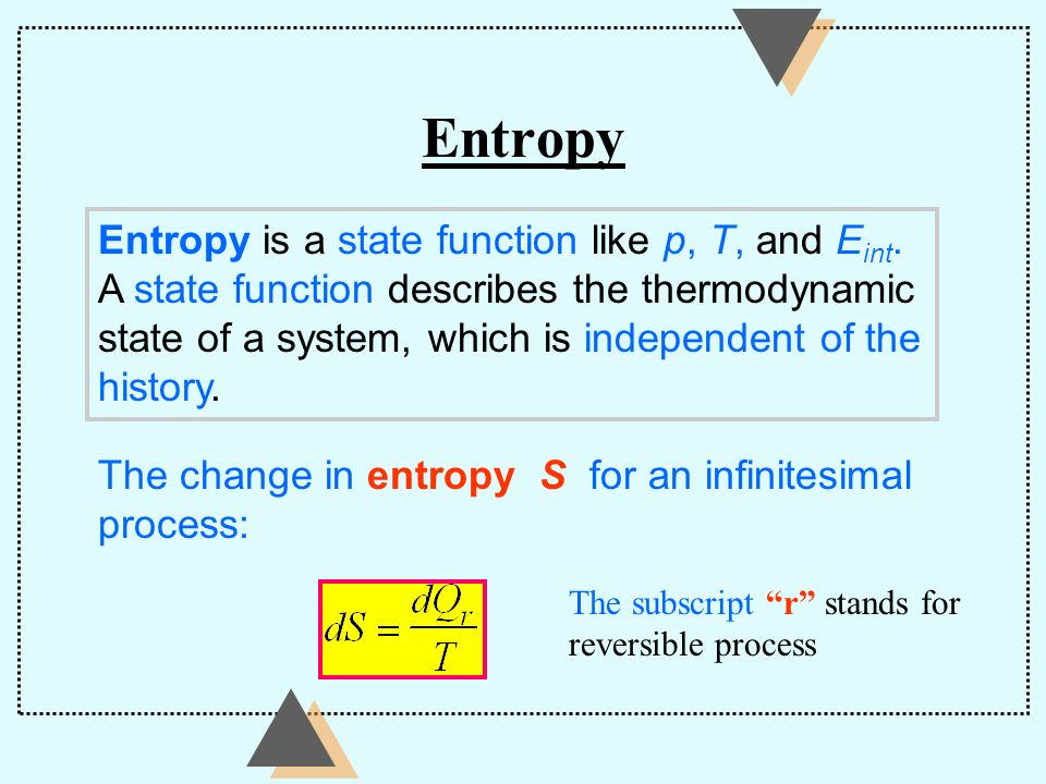 Entropy Entropy is a state function like p, T, and Eint.