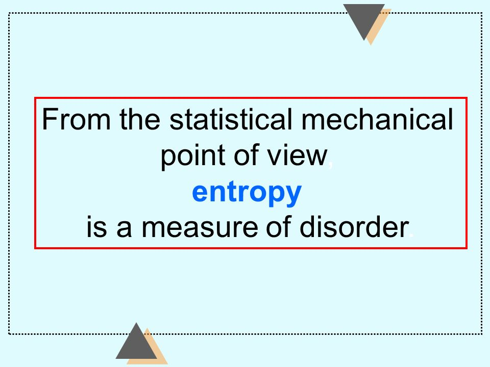 From the statistical mechanical point of view, entropy
