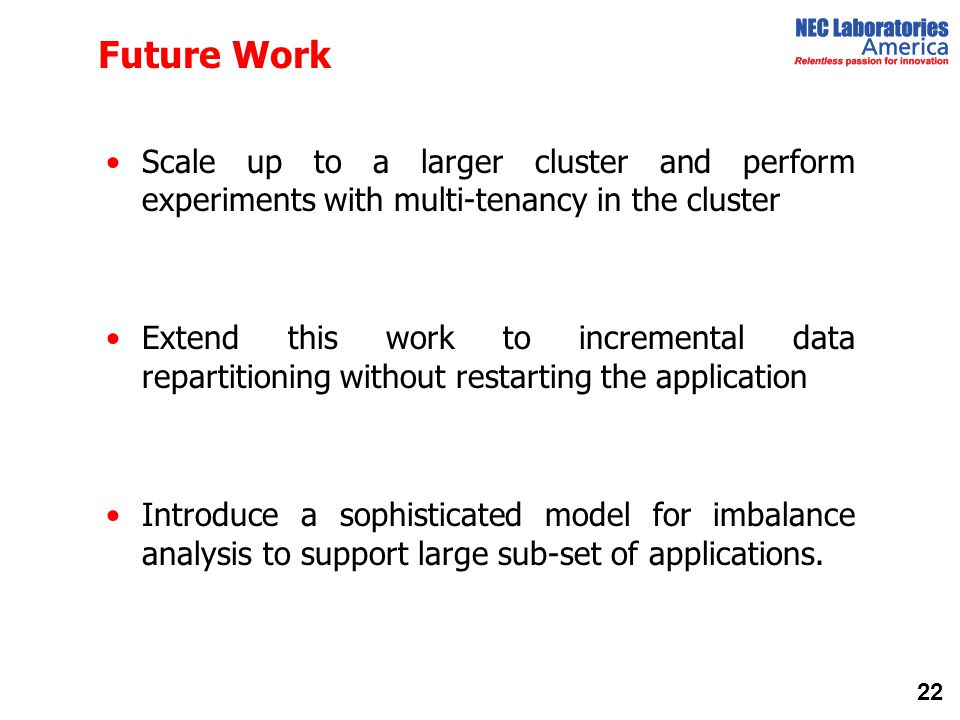 Future Work Scale up to a larger cluster and perform experiments with multi-tenancy in the cluster.