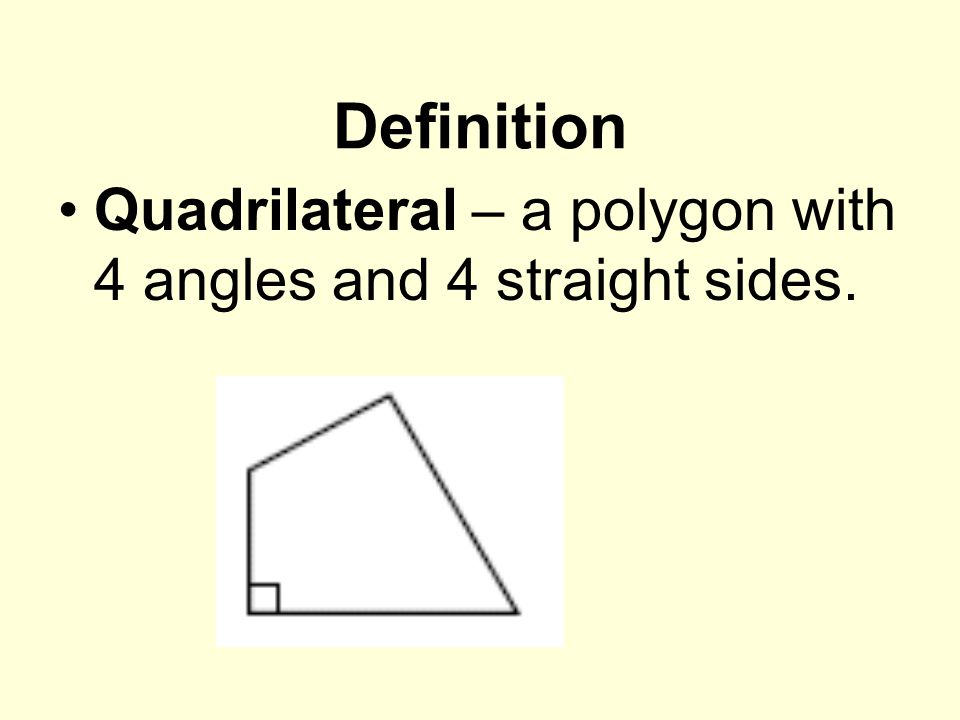 Definition Quadrilateral – a polygon with 4 angles and 4 straight sides.