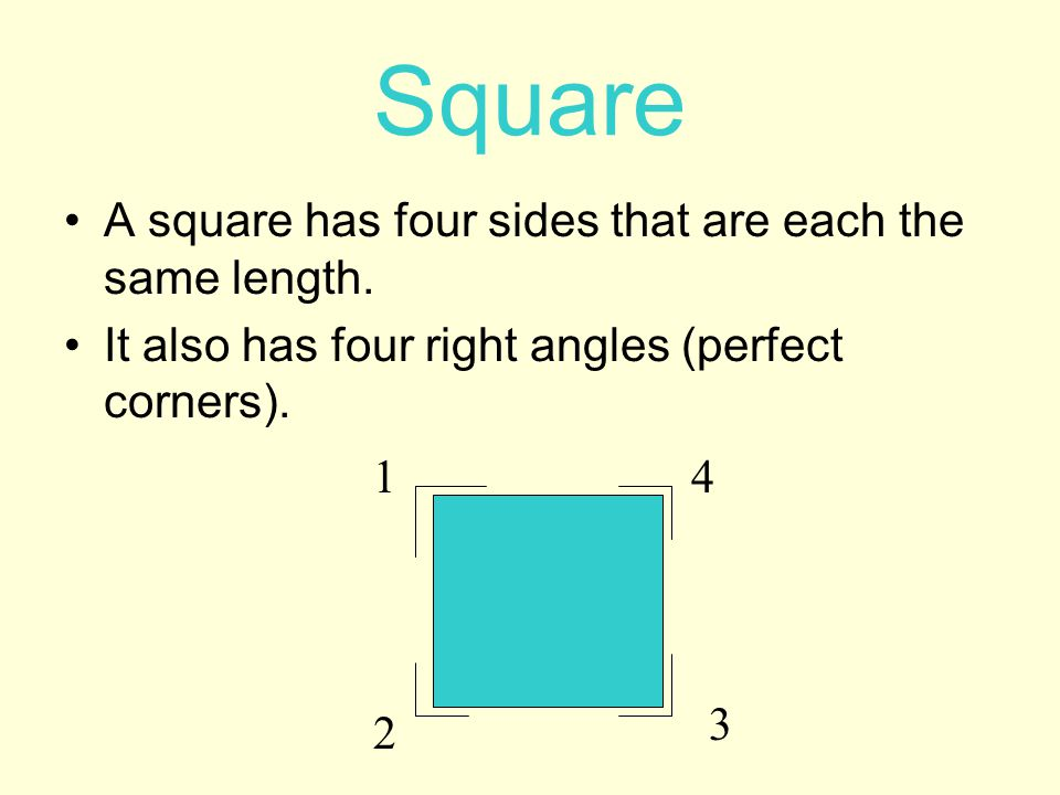 Square A square has four sides that are each the same length.