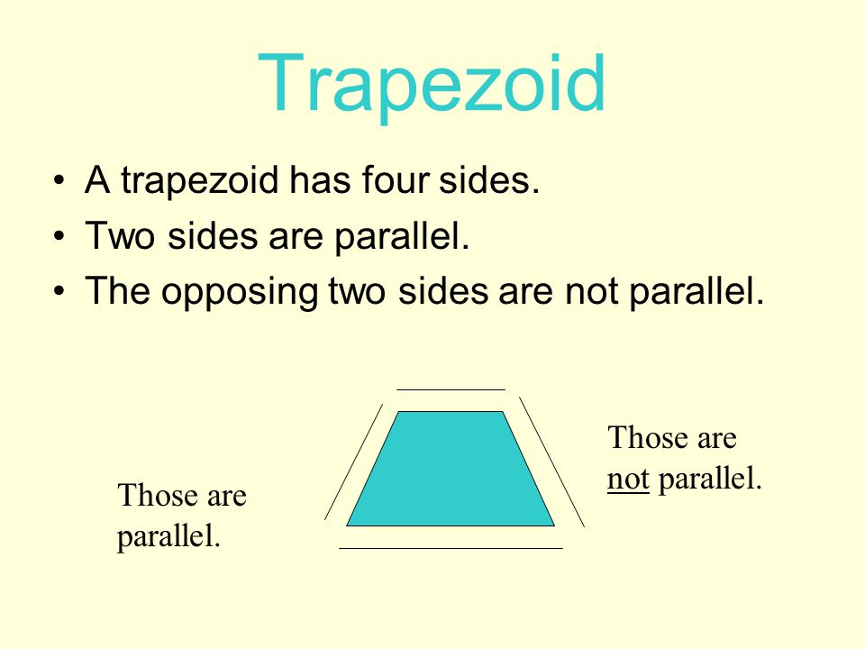 Trapezoid A trapezoid has four sides. Two sides are parallel.
