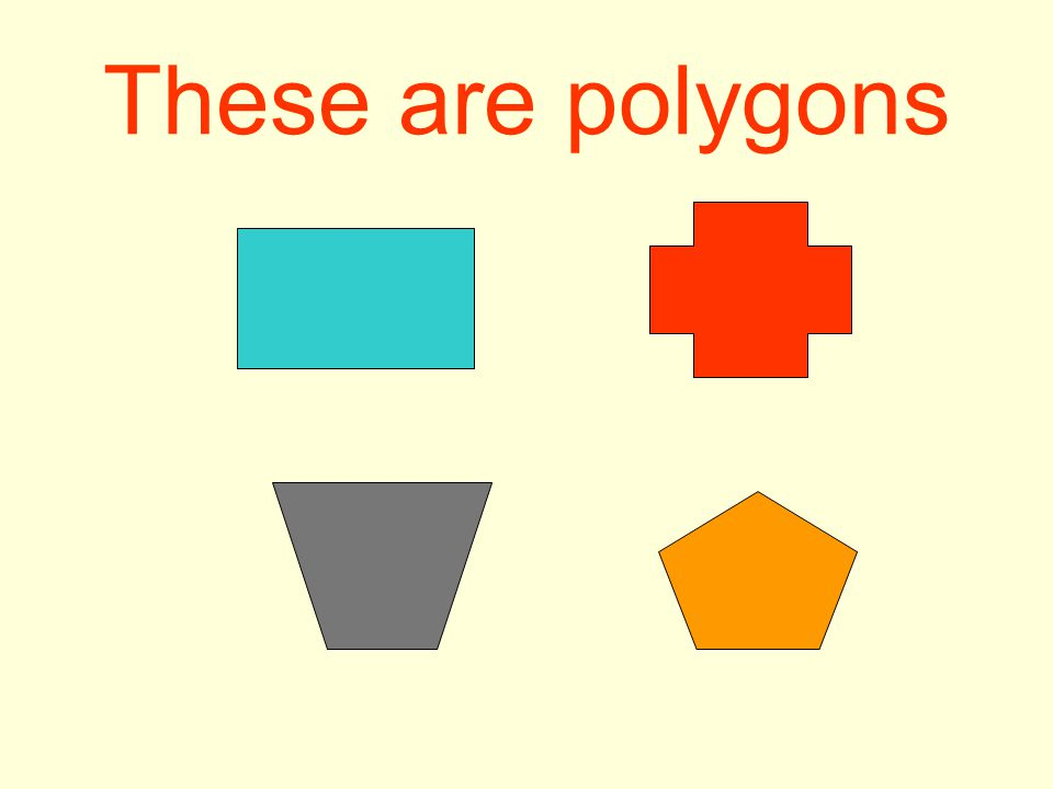 These are polygons