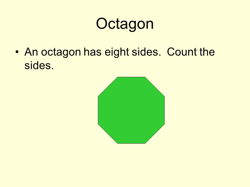 Octagon An octagon has eight sides. Count the sides.