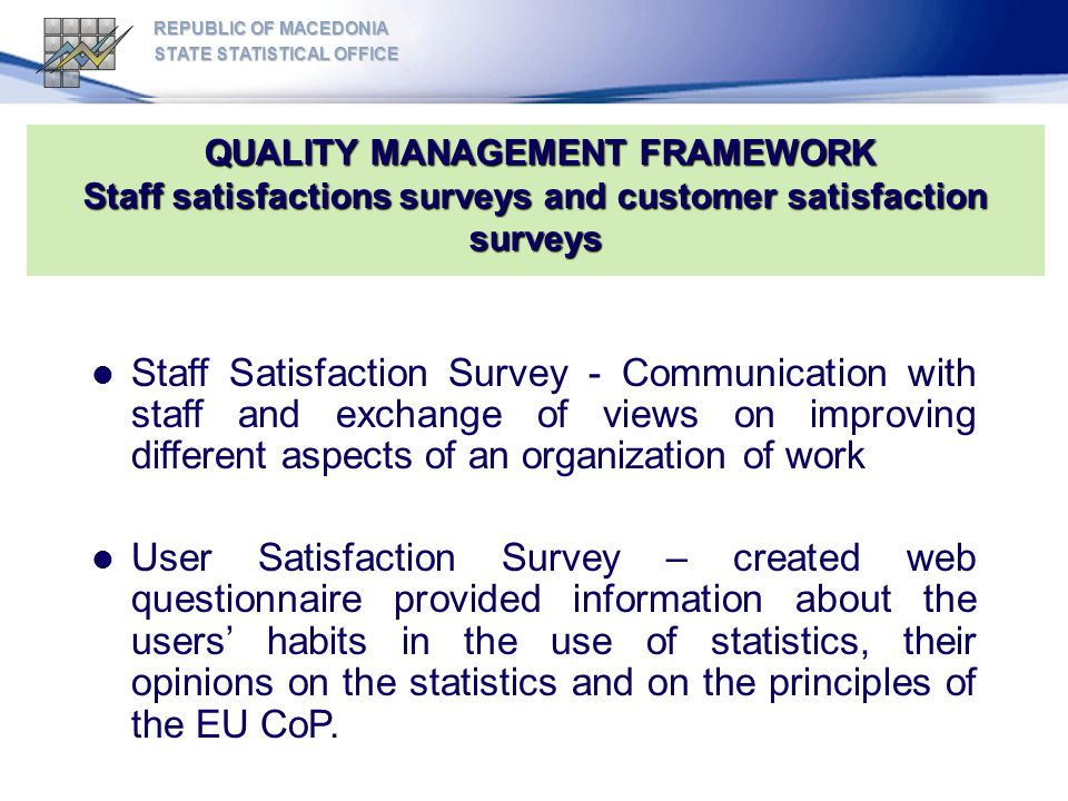 REPUBLIC OF MACEDONIA STATE STATISTICAL OFFICE. QUALITY MANAGEMENT FRAMEWORK Staff satisfactions surveys and customer satisfaction surveys.