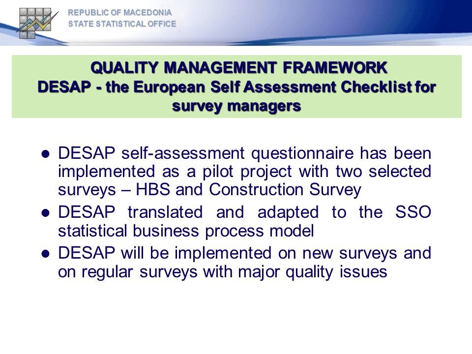 REPUBLIC OF MACEDONIA STATE STATISTICAL OFFICE. QUALITY MANAGEMENT FRAMEWORK DESAP - the European Self Assessment Checklist for survey managers.