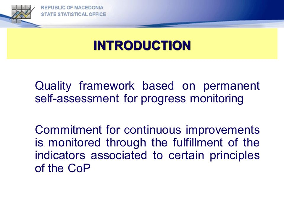 REPUBLIC OF MACEDONIA STATE STATISTICAL OFFICE. INTRODUCTION. Quality framework based on permanent self-assessment for progress monitoring.
