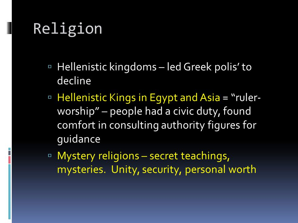 Religion Hellenistic kingdoms – led Greek polis' to decline