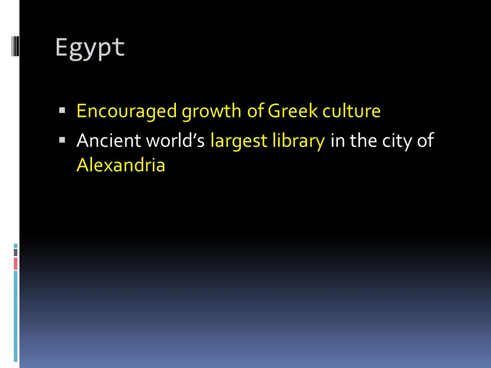 Egypt Encouraged growth of Greek culture