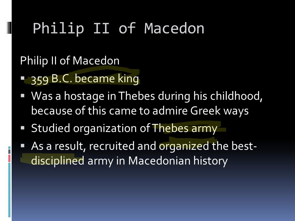 Philip II of Macedon Philip II of Macedon 359 B.C. became king
