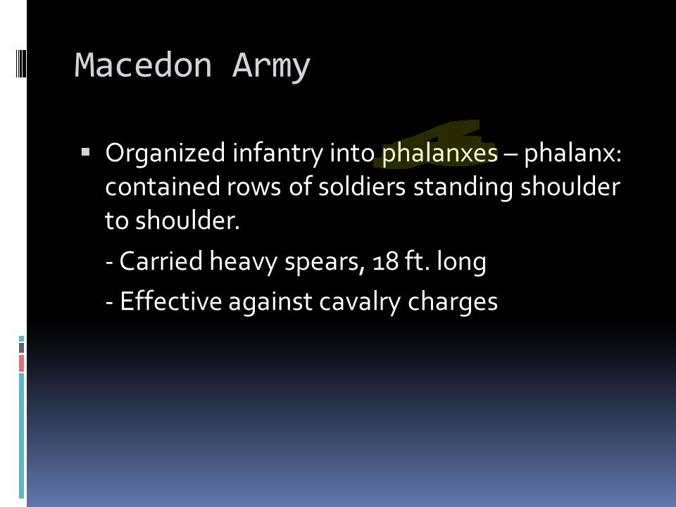 Macedon Army Organized infantry into phalanxes – phalanx: contained rows of soldiers standing shoulder to shoulder.