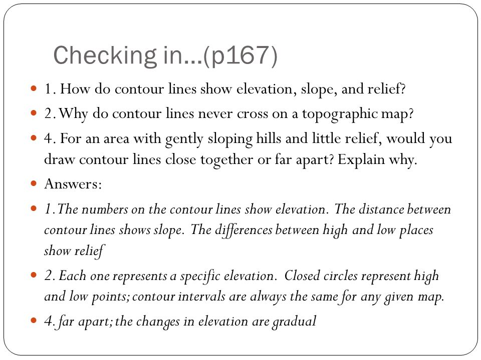What Do Contour Lines On A Topographic Map Show Checking in…(p167) 1. How do contour lines show elevation, slope