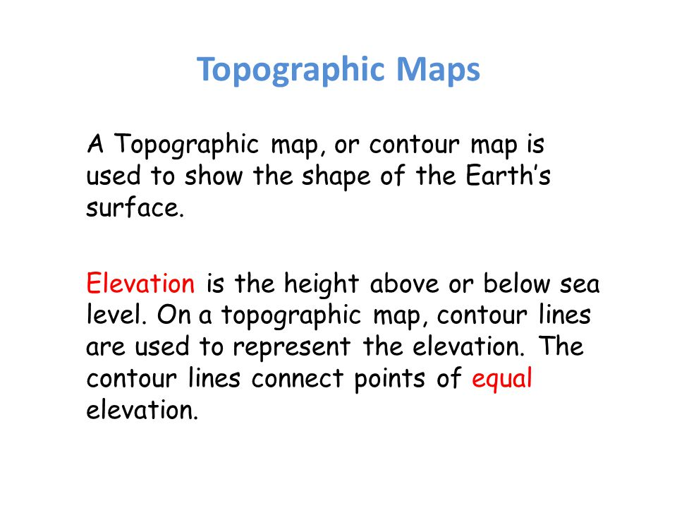 On A Topographic Map What Is Used To Show Elevation Topographic Maps A Topographic map, or contour map is used to show  On A Topographic Map What Is Used To Show Elevation