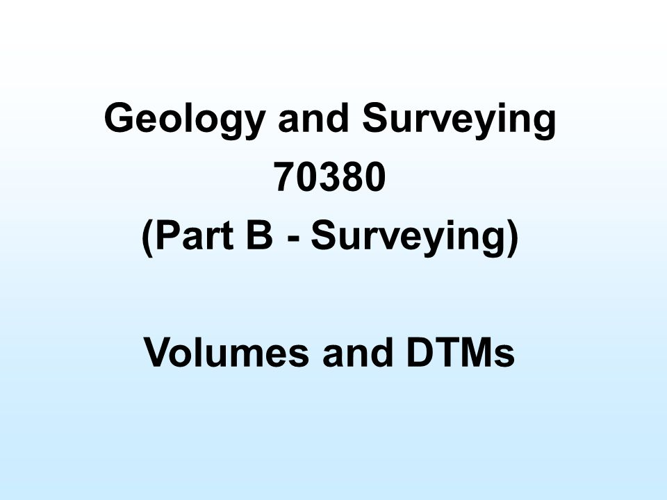 Geology and Surveying (Part B - Surveying) Volumes and DTMs