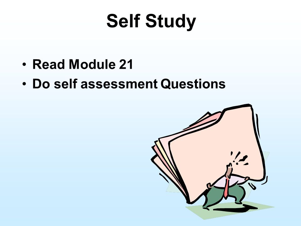 Self Study Read Module 21 Do self assessment Questions