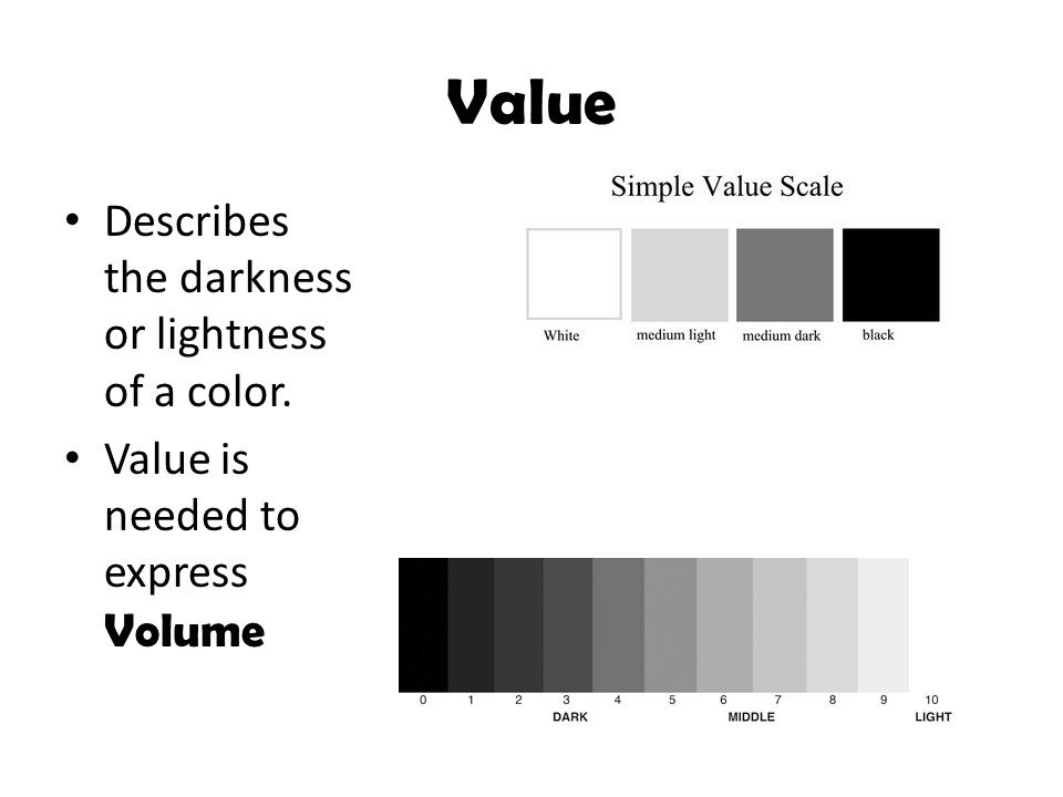 Value Describes the darkness or lightness of a color.