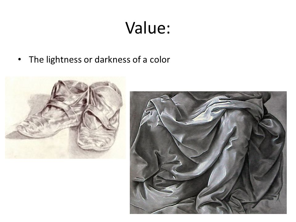 Value: The lightness or darkness of a color