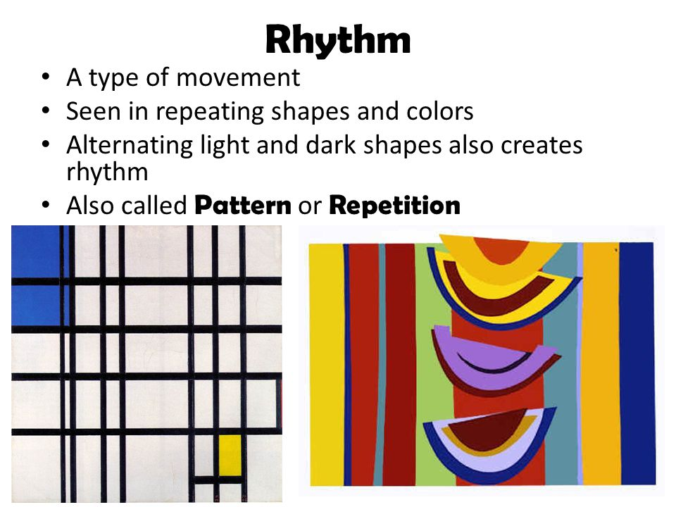 Rhythm A type of movement Seen in repeating shapes and colors